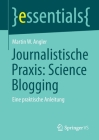 Journalistische Praxis: Science Blogging: Eine Praktische Anleitung (Essentials) Cover Image
