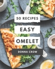 50 Easy Omelet Recipes: Make Cooking at Home Easier with Easy Omelet Cookbook! Cover Image