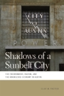 Shadows of a Sunbelt City: The Environment, Racism, and the Knowledge Economy in Austin (Geographies of Justice and Social Transformation #27) Cover Image