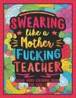 Swearing Like a Motherfucking Teacher: Swear Word Coloring Book for Adults with Teaching Related Cussing Cover Image