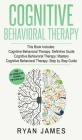 Cognitive Behavioral Therapy: 3 Manuscripts - Cognitive Behavioral Therapy Definitive Guide, Cognitive Behavioral Therapy Mastery, Cognitive ... Beh Cover Image