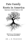 Pate Family Roots in America: Beginning in Colonial Virginia in 1636 Cover Image