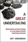 A Great Undertaking: Mechanization and Social Change in a Late Imperial Chinese Coalmining Community Cover Image