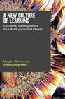 A New Culture of Learning: Cultivating the Imagination for a World of Constant Change Cover Image