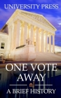One Vote Away: A Brief History of the Supreme Court of the United States Cover Image