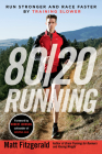 80/20 Running: Run Stronger and Race Faster By Training Slower Cover Image