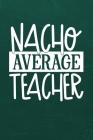 Nacho Average Teacher: Simple teachers gift for under 10 dollars Cover Image