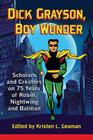 Dick Grayson, Boy Wonder: Scholars and Creators on 75 Years of Robin, Nightwing and Batman Cover Image