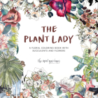 The Plant Lady: A Floral Coloring Book with Succulents and Flowers Cover Image