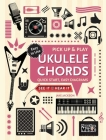Ukulele Chords (Pick Up and Play): Quick Start, Easy Diagrams (Pick Up & Play) Cover Image