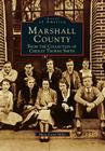 Marshall County: From the Collection of Chesley Thorne Smith (Images of America (Arcadia Publishing)) Cover Image