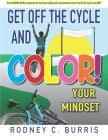 Get Off Our Cycles and COLOR Your Mindset!: The COLORING BOOK companion booklet for the best-selling self-improvement series,