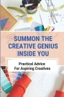 Summon The Creative Genius Inside You: Practical Advice For Aspiring Creatives: Gentle Inspirational Antidotes Cover Image