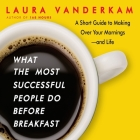 What the Most Successful People Do Before Breakfast Lib/E: A Short Guide to Making Over Your Mornings-And Life Cover Image