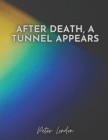 After Death, a Tunnel Appears: Road to death, God's light, The Void of Nothing, Light of Love Cover Image