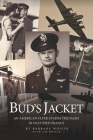 Bud's Jacket: An American Flyer Evades The Nazis In Occupied France Cover Image