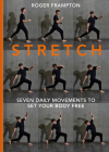 Stretch!: Seven Daily Movements to Set Your Body Free Cover Image