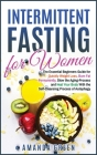 Intermittent Fasting for Women: The Essential Beginners Guide for Quickly Weight Loss, Burn Fat Permanently, Slow the Aging Process and Heal Your Body Cover Image