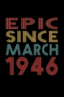 Epic Since March 1946: Birthday Gift for 74 Year Old Men and Women Cover Image