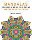Mandalas Coloring Book for Teens: Stress Less Coloring Cover Image