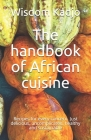 The handbook of African cuisine: Recipes for every concern. Just delicious, uncomplicated, healthy and sustainable Cover Image