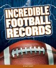 Incredible Football Records (Incredible Sports Records) Cover Image