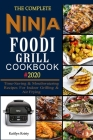 The Complete Ninja Foodi Grill Cookbook #2020: Time-Saving & Mouthwatering Recipes For Indoor Grilling & Air Frying Cover Image
