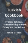 Turkish Cookbook: 77 tasty, delicious, Traditional Recipes from Turkey and the Balkans Cover Image