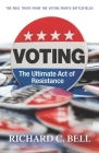Voting: The Ultimate Act of Resistance: The Real Truth from the Voting Rights Battlefields Cover Image