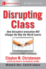 Disrupting Class, Expanded Edition: How Disruptive Innovation Will Change the Way the World Learns Cover Image