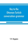 Key to the Ottoman-Turkish conversation-grammar Cover Image