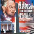 The US President Who Served Longer Than Any Other President - Biography of Franklin Roosevelt - Children's Biography Book Cover Image