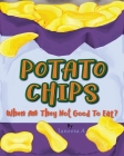 Potato Chips: When Are They Not Good to Eat? Cover Image