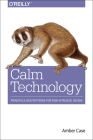 Calm Technology: Principles and Patterns for Non-Intrusive Design Cover Image