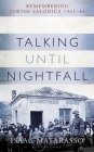 Talking Until Nightfall: Remembering Jewish Salonica, 1941–44 Cover Image