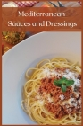 Mediterranean Sauces and Dressings: The Best Recipes To Season Your Delicious Mediterranean Dishes Cover Image
