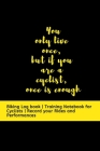 You only live once, but if you are a cyclist, once is enough: Biking Log book - Training Notebook for Cyclists - Record your Rides and Performances Cover Image