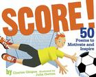 Score!: 50 Poems to Motivate and Inspire Cover Image