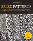 Selbu Patterns: Discover the Rich History of a Norwegian Knitting Tradition with Over 400 Charts and Classic Designs for Socks, Hats, Cover Image