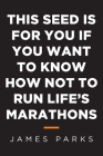 This Seed Is for You If You Want to Know How Not to Run Life's Marathons Cover Image