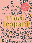 I Love Leopard: The Little Book of Leopard Print Cover Image