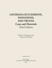 LOUISIANA SUCCESSIONS, DONATIONS, AND TRUSTS, 3rd Edition: Cases and Materials, Paperbound Cover Image