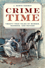 Crime Time: Twenty True Tales of Murder, Madness, and Mayhem Cover Image