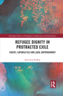 Refugee Dignity in Protracted Exile: Rights, Capabilities and Legal Empowerment Cover Image