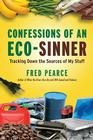 Confessions of an Eco-Sinner: Tracking Down the Sources of My Stuff Cover Image