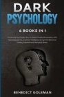 Dark Psychology 6 Books in 1: Introducing Psychology, How To Analyze People, Manipulation, Dark Psychology Secrets, Emotional Intelligence & Cogniti Cover Image