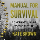 Manual for Survival Lib/E: A Chernobyl Guide to the Future Cover Image