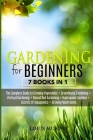 Gardening for Beginners: 7 Books in 1 - The Complete Guide to Grow Vegetables + Greenhouse gardening + Vertical gardening + Raised bed + Hydrop Cover Image