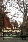 The Literary Politics of Mitteleuropa: Reconfiguring Spatial Memory in Austrian and Yugoslav Literature After 1945 (Studies in German Literature Linguistics and Culture #218) Cover Image