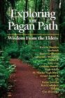 Exploring the Pagan Path: Wisdom From the Elders (Exploring Series) Cover Image
